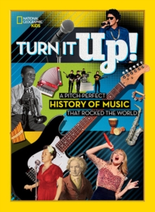 Turn it Up! : A Pitch-Perfect History of Music That Rocked the World, Hardback Book