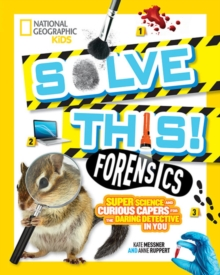 Forensics : Super Science and Curious Capers for the Daring Detective in You, Paperback / softback Book
