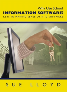 Why Use School Information Software? : Keys to Making Sense of K-12 Software, EPUB eBook