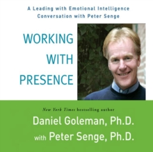 Working with Presence : A Leading with Emotional Intelligence Conversation with Peter Senge, eAudiobook MP3 eaudioBook