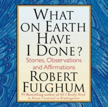 What On Earth Have I Done? : Stories, Observations, and Affirmations, eAudiobook MP3 eaudioBook
