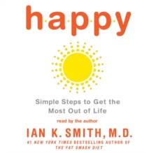 Happy : Simple Steps to Get the Most Out of Life, eAudiobook MP3 eaudioBook