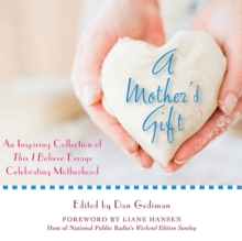 A Mother's Gift : An Inspiring Collection of This I Believe Essays Celebrating Motherhood, eAudiobook MP3 eaudioBook