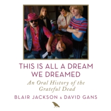 This Is All a Dream We Dreamed : An Oral History of the Grateful Dead, eAudiobook MP3 eaudioBook