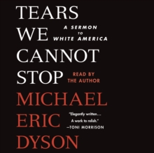 Tears We Cannot Stop : A Sermon to White America, eAudiobook MP3 eaudioBook