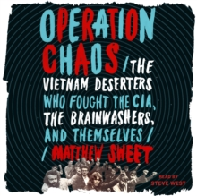 Operation Chaos : The Vietnam Deserters Who Fought the CIA, the Brainwashers, and Themselves, eAudiobook MP3 eaudioBook