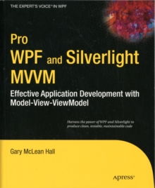 Pro WPF and Silverlight MVVM : Effective Application Development with Model-View-ViewModel, Paperback / softback Book