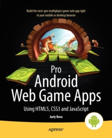Pro Android Web Game Apps : Using HTML5, CSS3 and JavaScript, Paperback Book