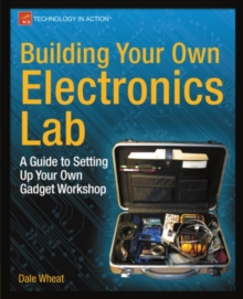 Building Your Own Electronics Lab : A Guide to Setting Up Your Own Gadget Workshop, PDF eBook