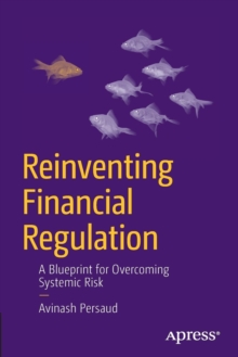 Reinventing Financial Regulation : A Blueprint for Overcoming Systemic Risk, Paperback Book