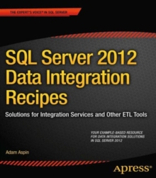 SQL Server 2012 Data Integration Recipes : Solutions for Integration Services and Other ETL Tools, Paperback Book