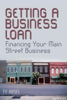 Getting a Business Loan : Financing Your Main Street Business, Paperback Book
