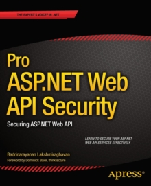 Pro ASP.NET Web API Security : Securing ASP.NET Web API, Paperback Book