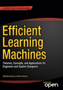 Efficient Learning Machines : Theories, Concepts, and Applications for Engineers and System Designers, Paperback Book
