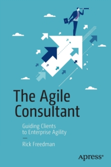 The Agile Consultant : Guiding Clients to Enterprise Agility, Paperback Book