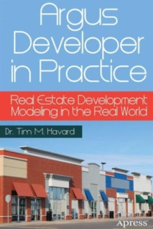 Argus Developer in Practice : Real Estate Development Modeling in the Real World, Paperback Book