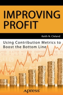 Improving Profit : Using Contribution Metrics to Boost the Bottom Line, Paperback Book