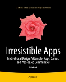 Irresistible Apps : Motivational Design Patterns for Apps, Games, and Web-based Communities, PDF eBook