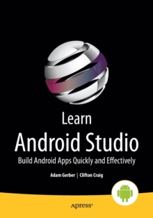 Learn Android Studio : Build Android Apps Quickly and Effectively, Paperback / softback Book