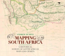 Mapping South Africa : A Historical Survey of South African Maps and Charts, Hardback Book