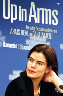 Up in Arms : Probing the Arms Deal in Parliament, Paperback Book