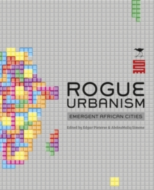Rogue Urbanism : Emergent African Cities, Hardback Book