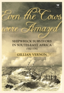 Even the cows were amazed : Shipwreck survivors in South-East Africa, 1552-1782, Paperback / softback Book