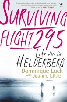 Surviving flight 295 : Life after the Helderberg - the memoir of Dominique Luck, Paperback Book