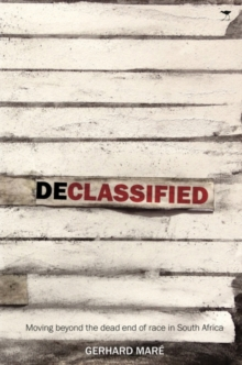 Declassified : Moving beyond the dead-end of race in South Africa, Paperback / softback Book