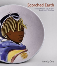 Scorched earth : 100 years of South African potteries, Hardback Book