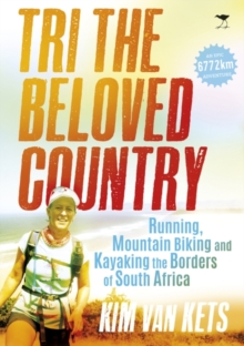 Tri the Beloved Country : An Epic Adventure Running, Cycling and Kayaking the Borders of South Africa: 6772 Km, Paperback Book