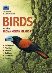 Birds of the Indian Ocean Islands : Madagascar, Mauritius, Reunion, Rodrigues, Seychelles and the Comoros, Paperback Book