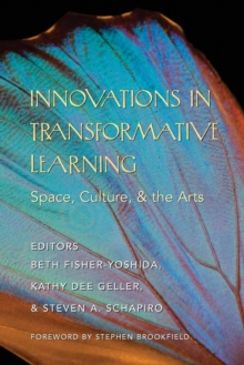 Innovations in Transformative Learning : Space, Culture, and the Arts- Foreword by Stephen Brookfield, Paperback / softback Book