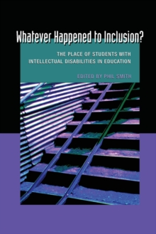 Whatever Happened to Inclusion? : The Place of Students with Intellectual Disabilities in Education, Paperback / softback Book