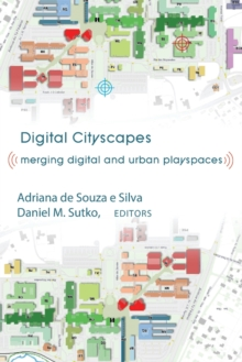 Digital Cityscapes : Merging Digital and Urban Playspaces, Paperback / softback Book