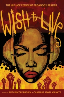 Wish to Live : The Hip-hop Feminism Pedagogy Reader, Paperback / softback Book