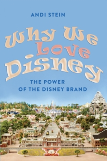 Why We Love Disney : The Power of the Disney Brand, Hardback Book