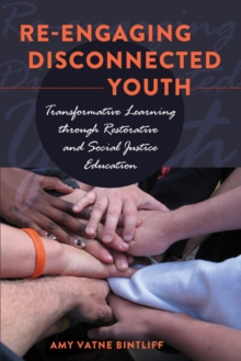 Re-engaging Disconnected Youth : Transformative Learning through Restorative and Social Justice Education, Paperback / softback Book