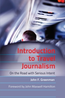 Introduction to Travel Journalism : On the Road with Serious Intent, Paperback / softback Book