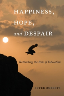 Happiness, Hope, and Despair : Rethinking the Role of Education, Paperback / softback Book