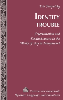 Identity Trouble : Fragmentation and Disillusionment in the Works of Guy de Maupassant, Hardback Book