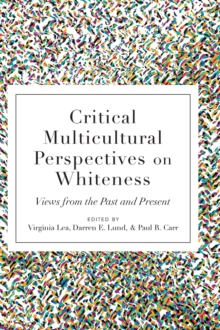 Critical Multicultural Perspectives on Whiteness : Views from the Past and Present, Hardback Book
