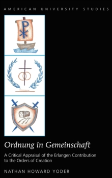 """Ordnung in Gemeinschaft"" : A Critical Appraisal of the Erlangen Contribution to the Orders of Creation, Hardback Book"