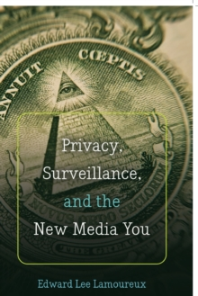 Privacy, Surveillance, and the New Media You, Paperback Book