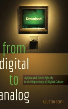 "From Digital to Analog : ""Agrippa"" and Other Hybrids in the Beginnings of Digital Culture, Hardback Book"