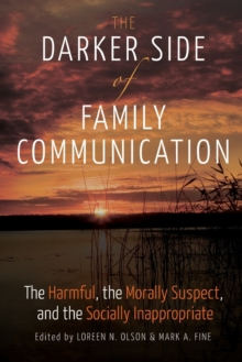 The Darker Side of Family Communication : The Harmful, the Morally Suspect, and the Socially Inappropriate, Paperback Book
