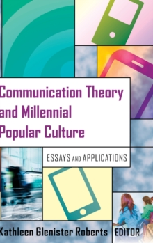 Communication Theory and Millennial Popular Culture : Essays and Applications, Hardback Book