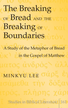 The Breaking of Bread and the Breaking of Boundaries : A Study of the Metaphor of Bread in the Gospel of Matthew, Hardback Book