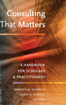 Consulting That Matters : A Handbook for Scholars and Practitioners, Hardback Book