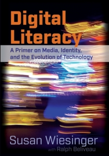 Digital Literacy : A Primer on Media, Identity, and the Evolution of Technology, Paperback / softback Book